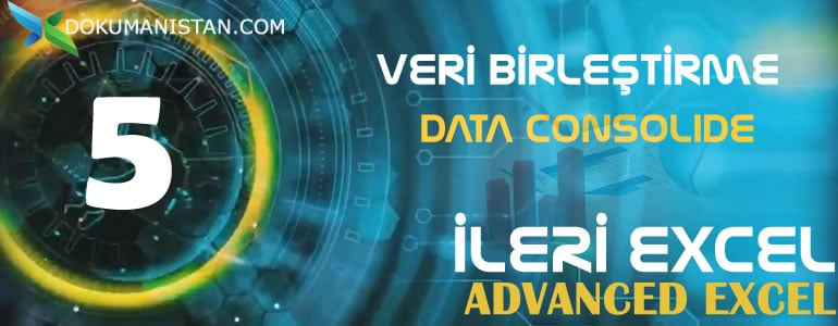 ILERI EXCEL 5 Veri Birlestirme - Excelde Verileri Birleştirme Data Consolide