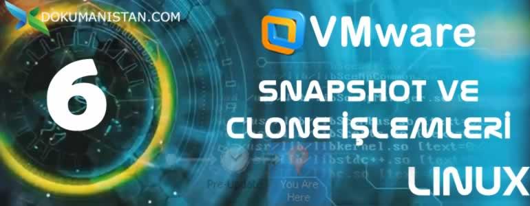 UNIX 6 WmWare Snapshat Clone - WMware Snapshot ve Clone İşlemleri